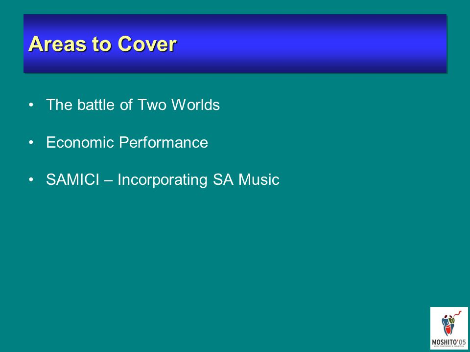 Areas to Cover The battle of Two Worlds Economic Performance SAMICI – Incorporating SA Music