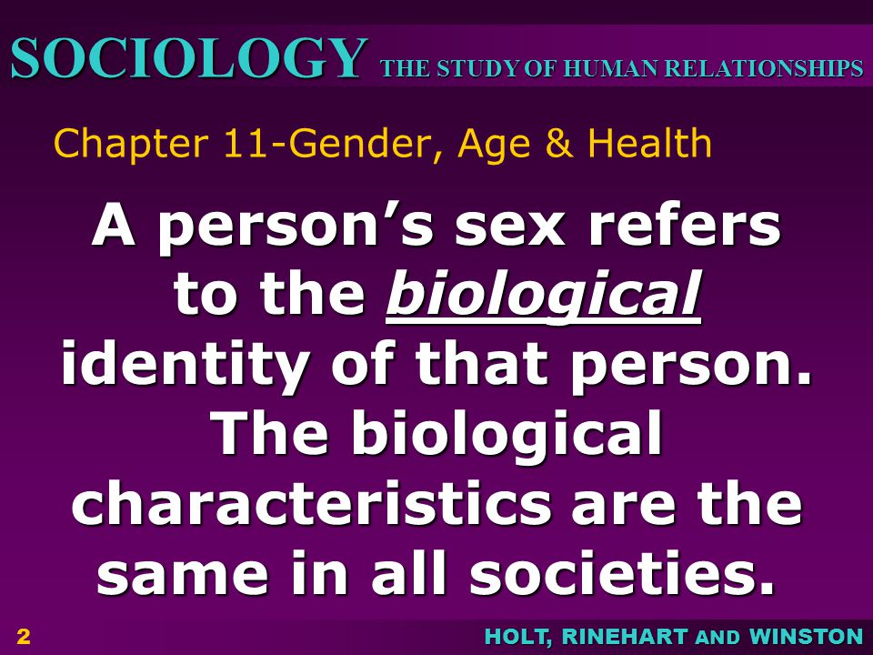 THE STUDY OF HUMAN RELATIONSHIPS SOCIOLOGY HOLT, RINEHART AND WINSTON Age & Disability  Ageism- the belief that one age category is by nature superior to another age category.