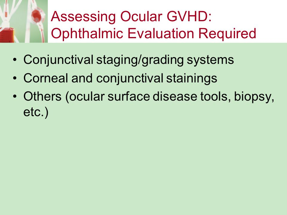 Chronic GVHD Activity Assessment: Ocular Symptom measurement: Main eye symptom reporting (severity rating 0–10) Objective measurement: Schirmer's test (measurement of aqueous tear production— surrogate of lacrimal gland function)