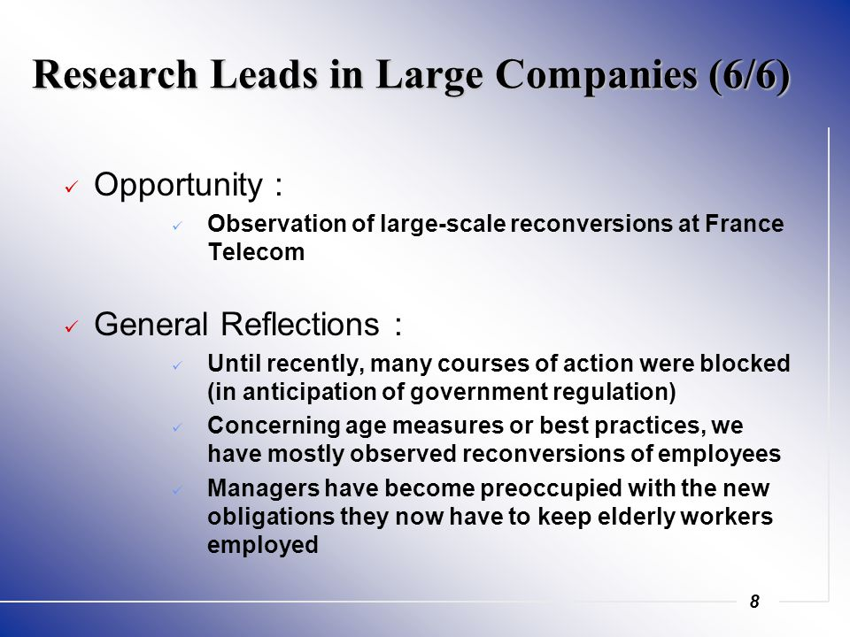 8 Research Leads in Large Companies (6/6) Opportunity : Observation of large-scale reconversions at France Telecom General Reflections : Until recentl