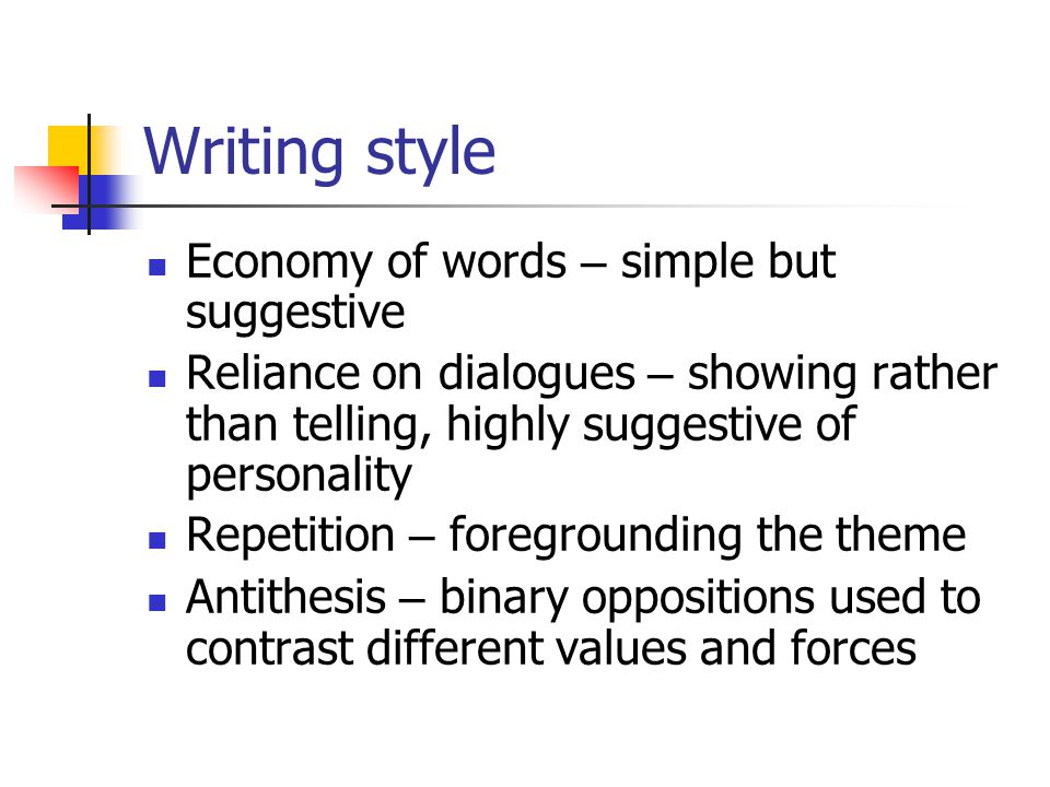 Writing style Economy of words – simple but suggestive Reliance on dialogues – showing rather than telling, highly suggestive of personality Repetition – foregrounding the theme Antithesis – binary oppositions used to contrast different values and forces