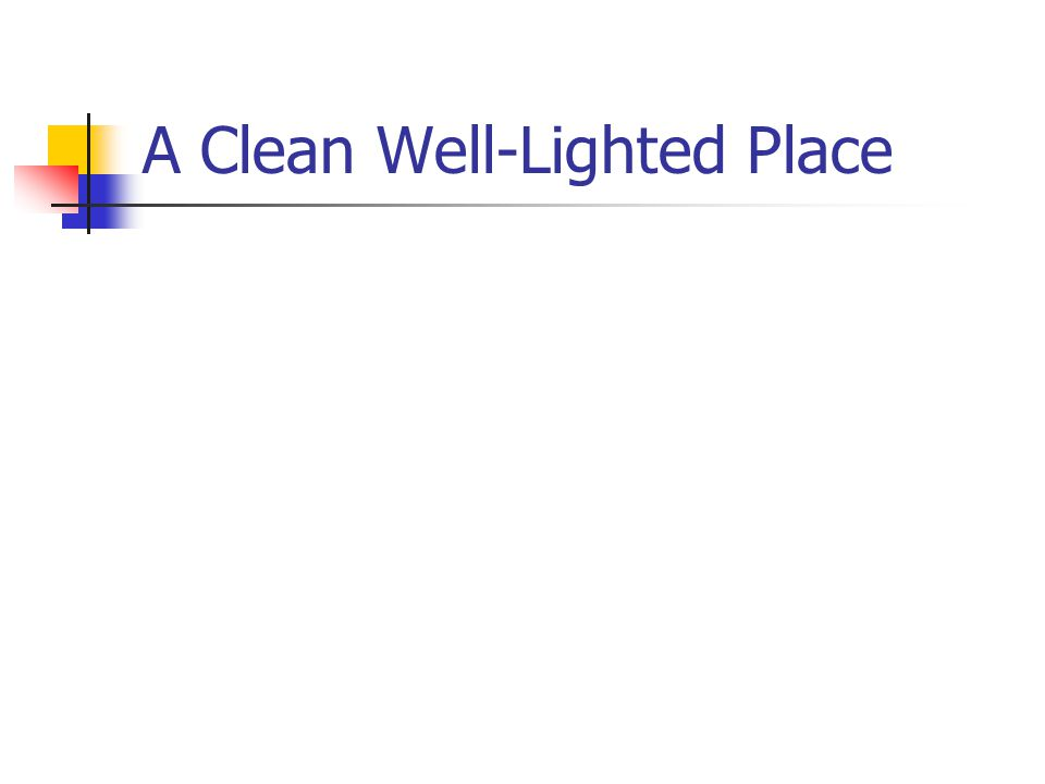 A Clean Well-Lighted Place