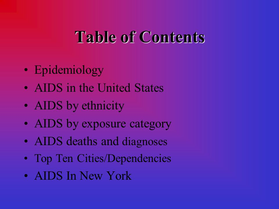Table of Contents Epidemiology AIDS in the United States AIDS by ethnicity AIDS by exposure category AIDS deaths and diagnoses Top Ten Cities/Dependencies AIDS In New York