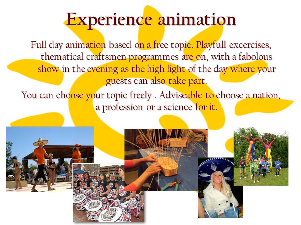 Experience animation Full day animation based on a free topic.