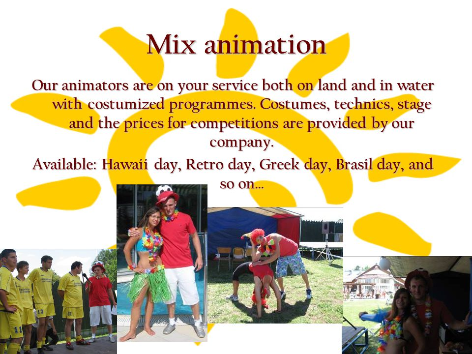 Mix animation Our animators are on your service both on land and in water with costumized programmes.