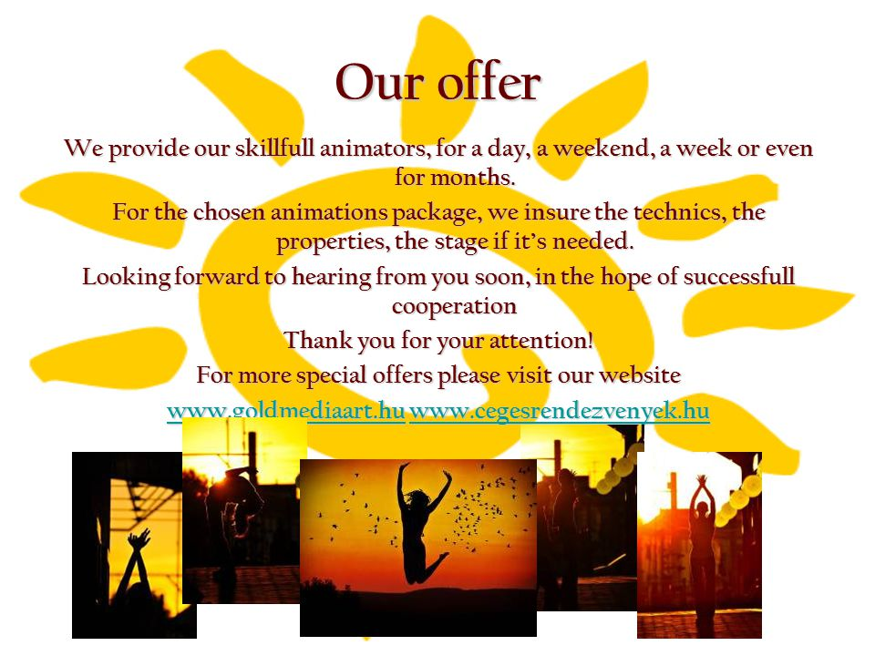 Our offer We provide our skillfull animators, for a day, a weekend, a week or even for months.