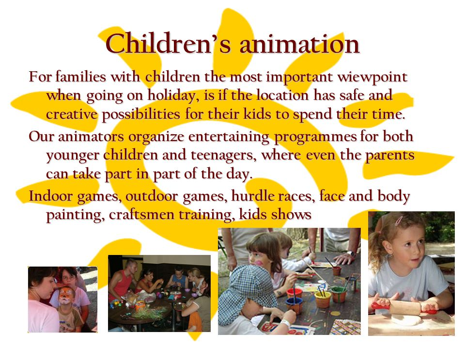 Children's animation For families with children the most important wiewpoint when going on holiday, is if the location has safe and creative possibilities for their kids to spend their time.