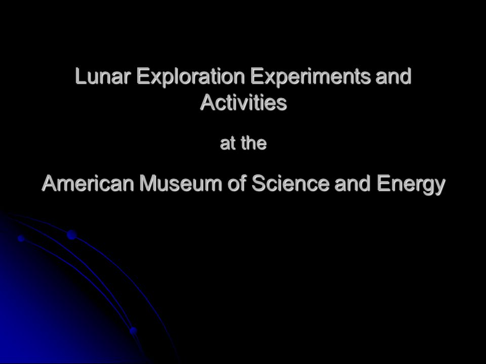 Lunar Exploration Experiments and Activities at the American Museum of Science and Energy