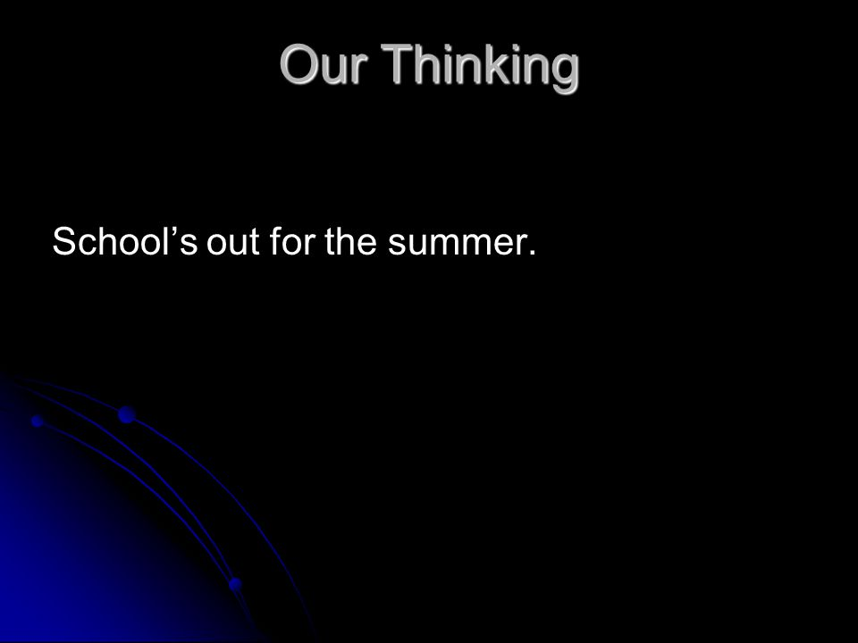 Our Thinking School's out for the summer.