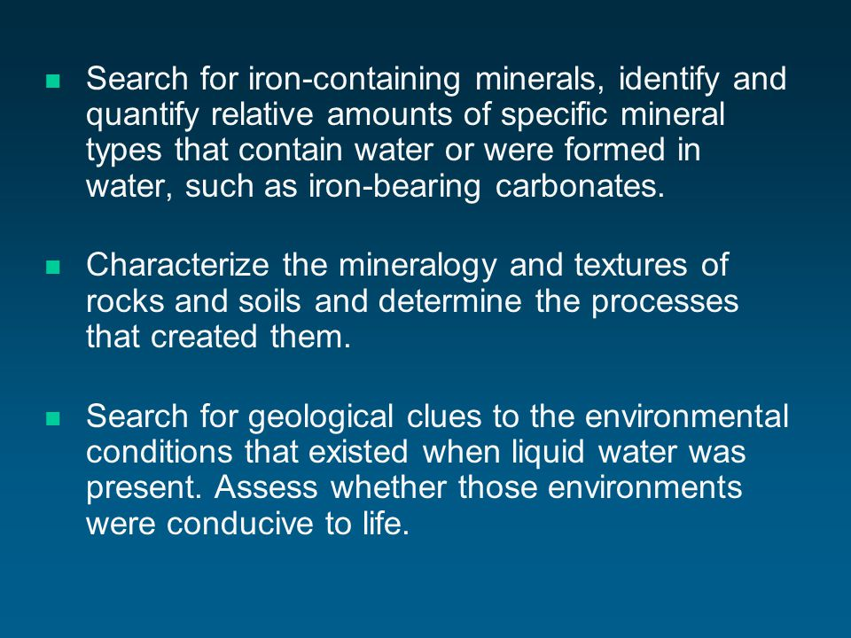 Search for iron-containing minerals, identify and quantify relative amounts of specific mineral types that contain water or were formed in water, such as iron-bearing carbonates.