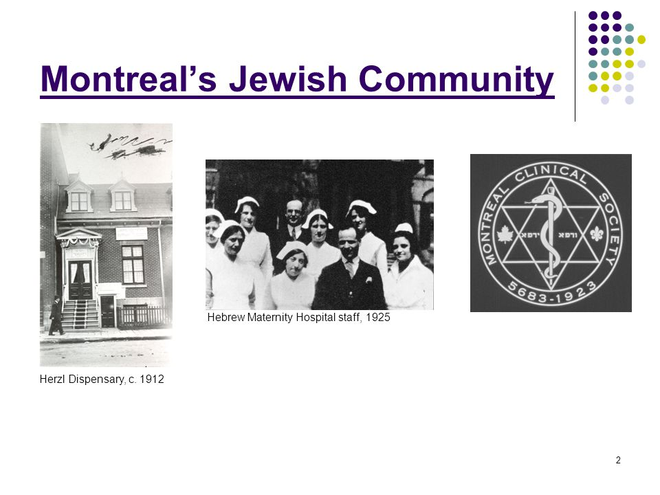 2 Montreal's Jewish Community Hebrew Maternity Hospital staff, 1925 Herzl Dispensary, c. 1912