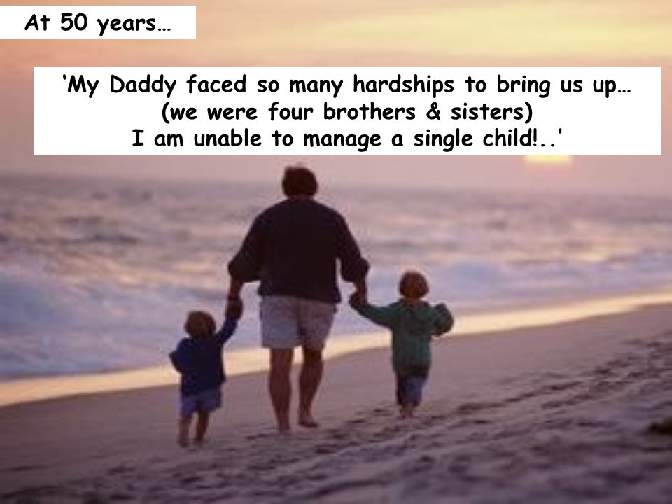 'My Daddy faced so many hardships to bring us up… (we were four brothers & sisters) I am unable to manage a single child!..' At 50 years…