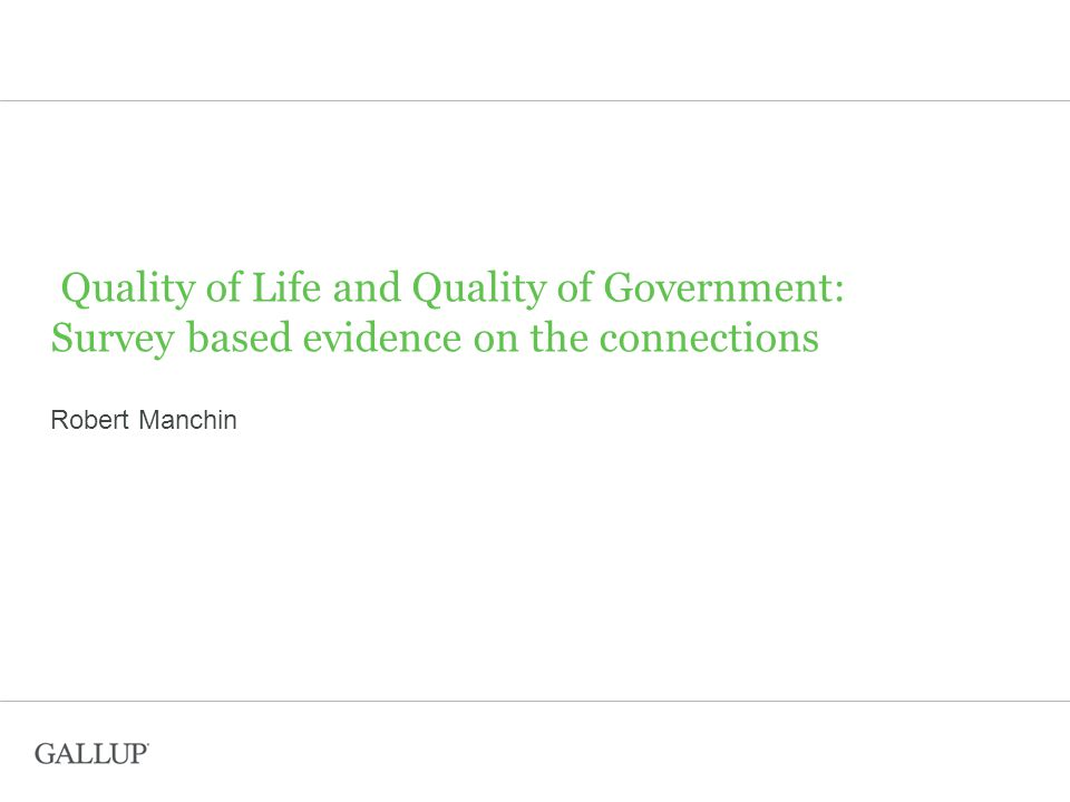 Quality of Life and Quality of Government: Survey based evidence on the connections Robert Manchin
