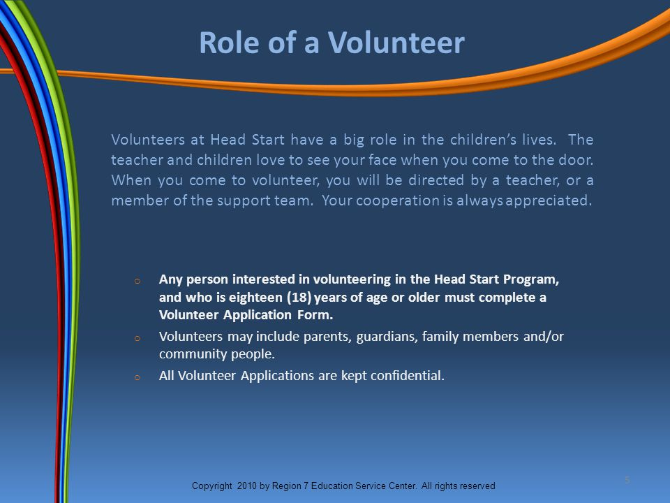 5 Role of a Volunteer Volunteers at Head Start have a big role in the children's lives.