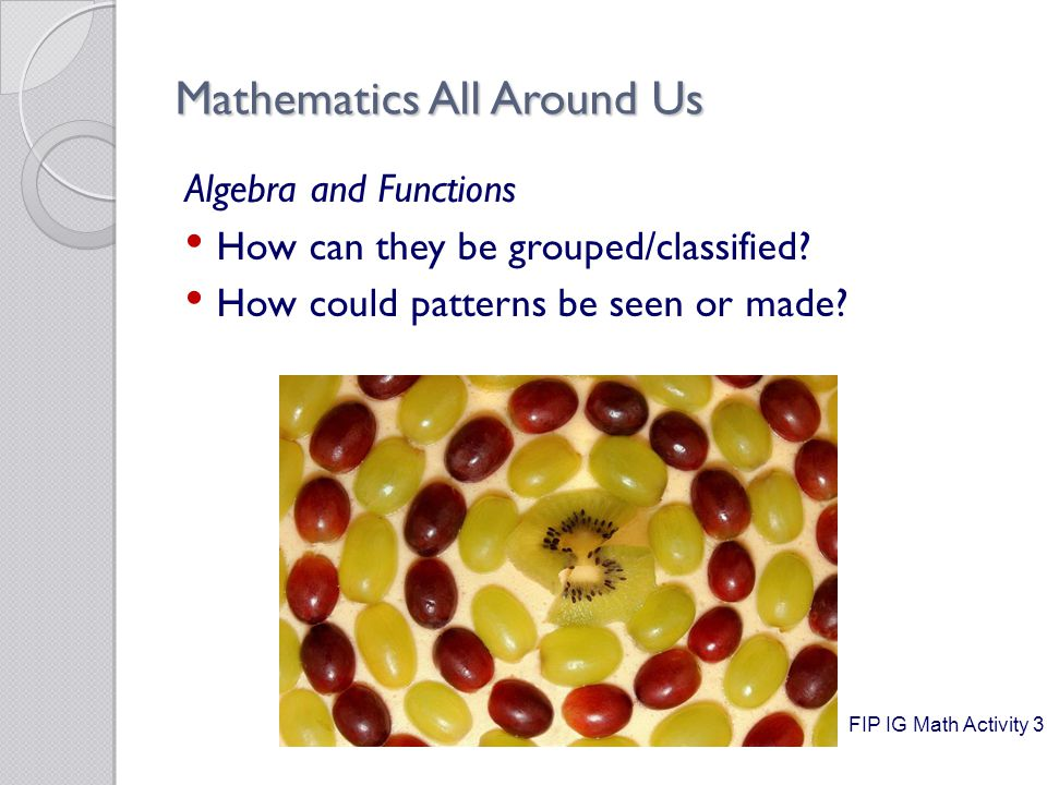 Mathematics All Around Us Geometry What shapes can be recognized.