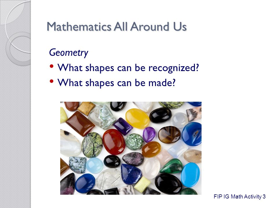 Mathematics All Around Us Mathematical Reasoning What can they build with these objects.