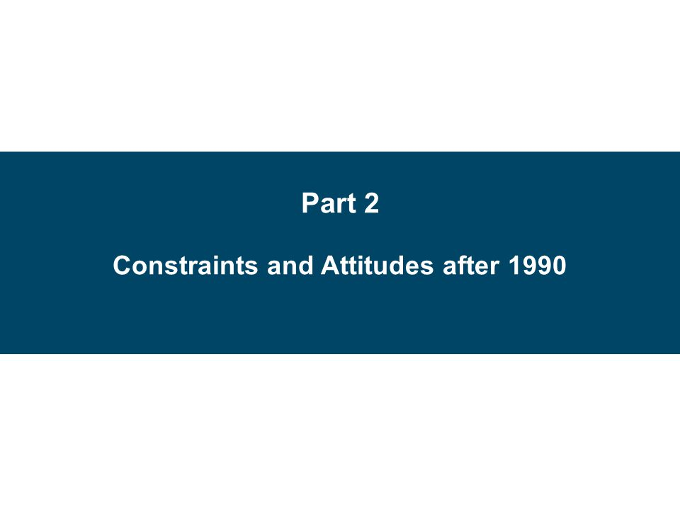 Part 2 Constraints and Attitudes after 1990