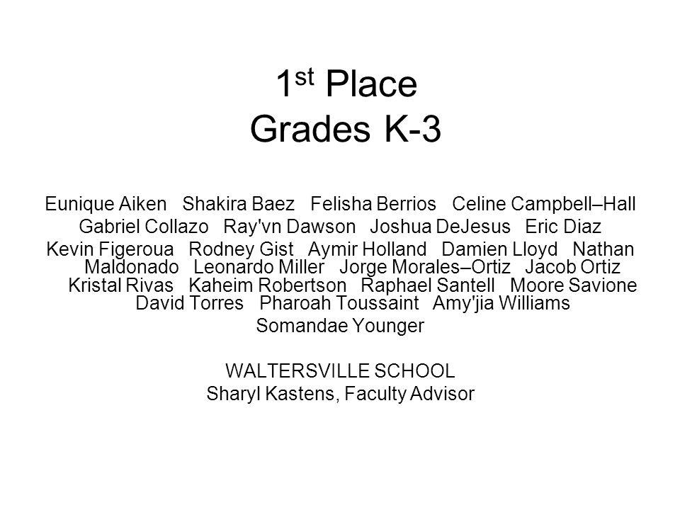1 st Place Grades K-3 Eunique Aiken Shakira Baez Felisha Berrios Celine Campbell–Hall Gabriel Collazo Ray'vn Dawson Joshua DeJesus Eric Diaz Kevin Fig