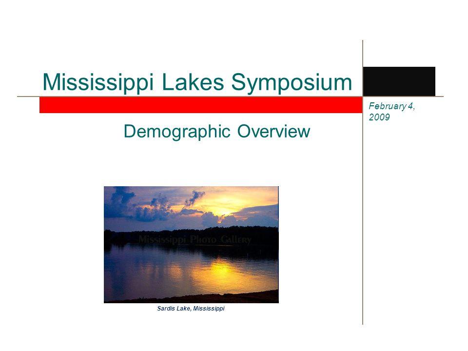 February 4, 2009 Mississippi Lakes Symposium Demographic Overview Sardis Lake, Mississippi
