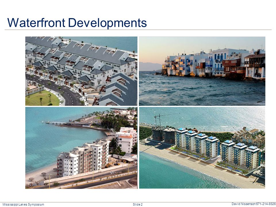 Mississippi Lakes Symposium Slide 2 David Nissenson 571-214-9326 Waterfront Developments