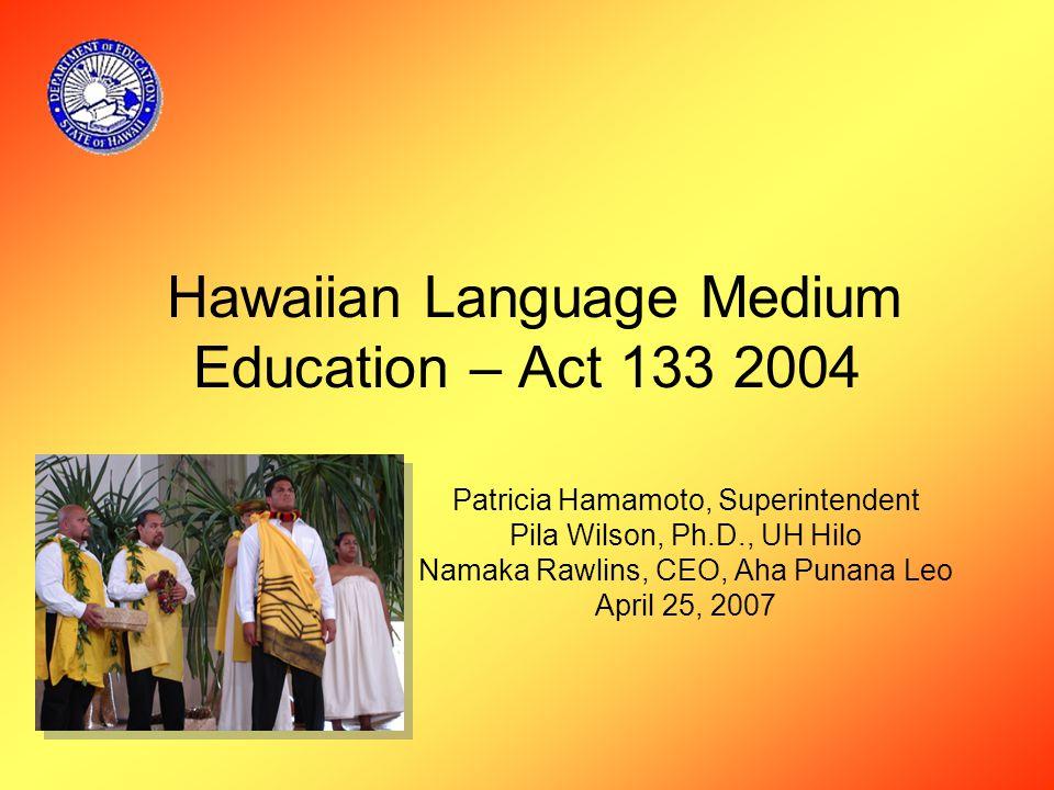 Outcomes Understanding of: The Hawaiian Language Medium Education requirement History of Hawaiian Language Medium Education Example: Nawahiokalani'opu'u School Next Steps