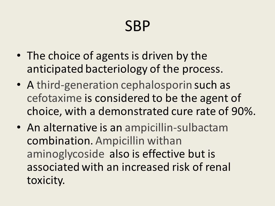 SBP The choice of agents is driven by the anticipated bacteriology of the process.