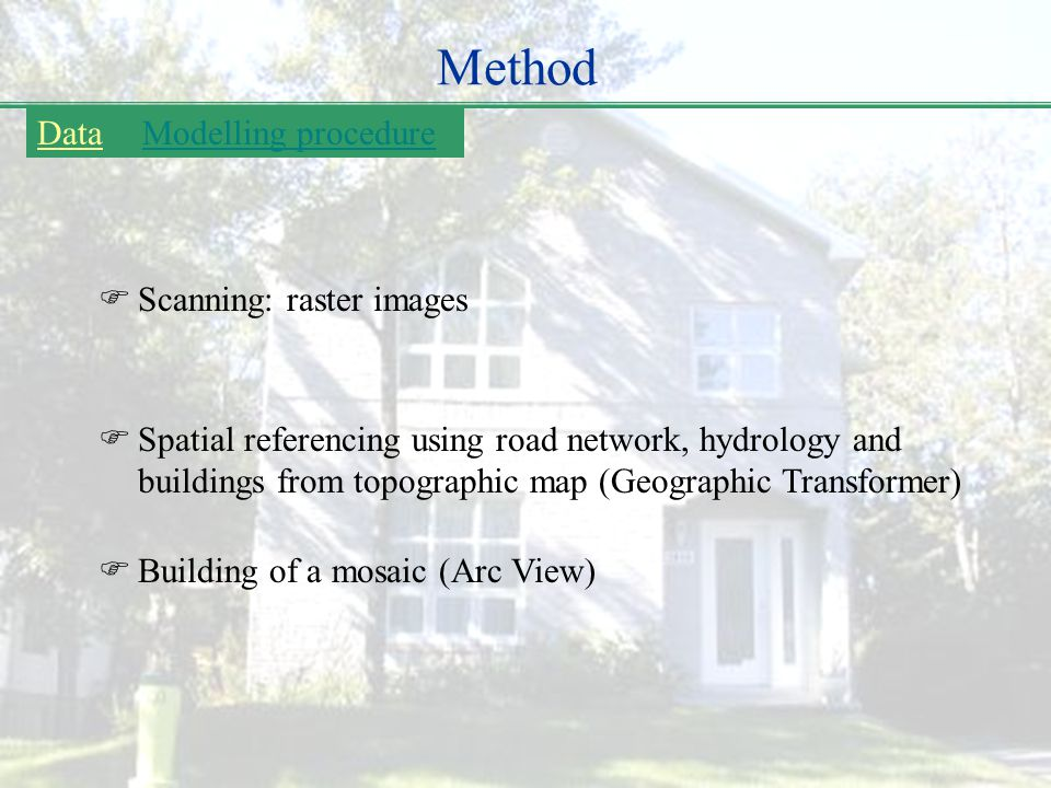 Method  Scanning: raster images DataModelling procedure  Spatial referencing using road network, hydrology and buildings from topographic map (Geographic Transformer)  Building of a mosaic (Arc View)