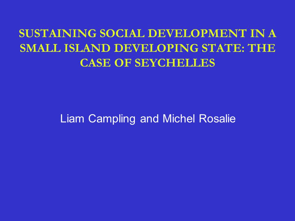 OVERVIEW Seychelles in context: population and economic 'vulnerabilities' Seychelles in transition: the changing composition of the economy Government policy: people-centred development Social development: indicators, programmes and implementation Sustaining socio-economic development: past, present and future