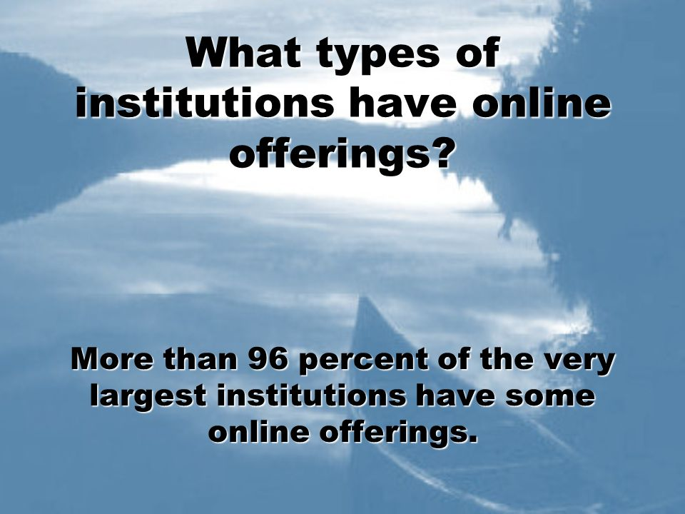What types of institutions have online offerings.