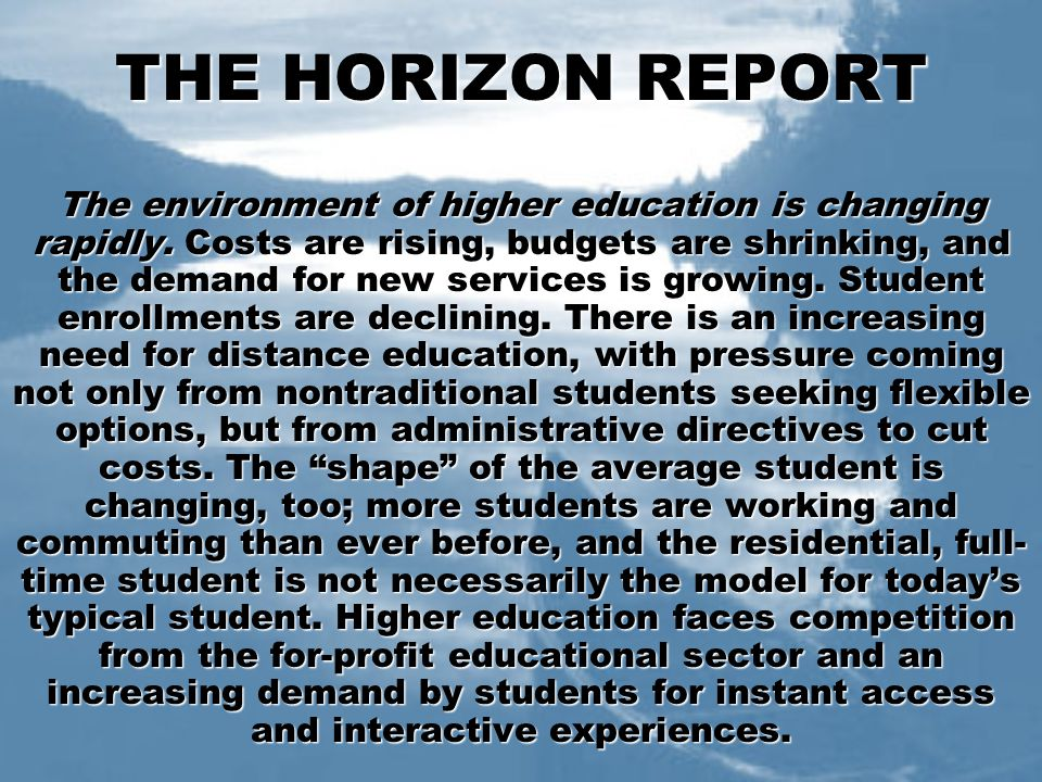 Technologies to watch (1) The technologies featured in the 2007 Horizon Report are placed along three adoption horizons that represent what the Advisory Board considers likely timeframes for their widespread adoption on university campuses.