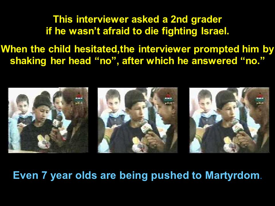 When children were injured, the PA reported they were disappointed because they sought death as Martyrs.