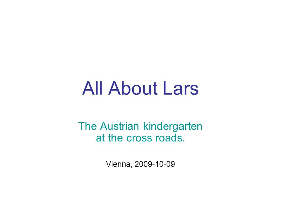 All About Lars The Austrian kindergarten at the cross roads. Vienna, 2009-10-09