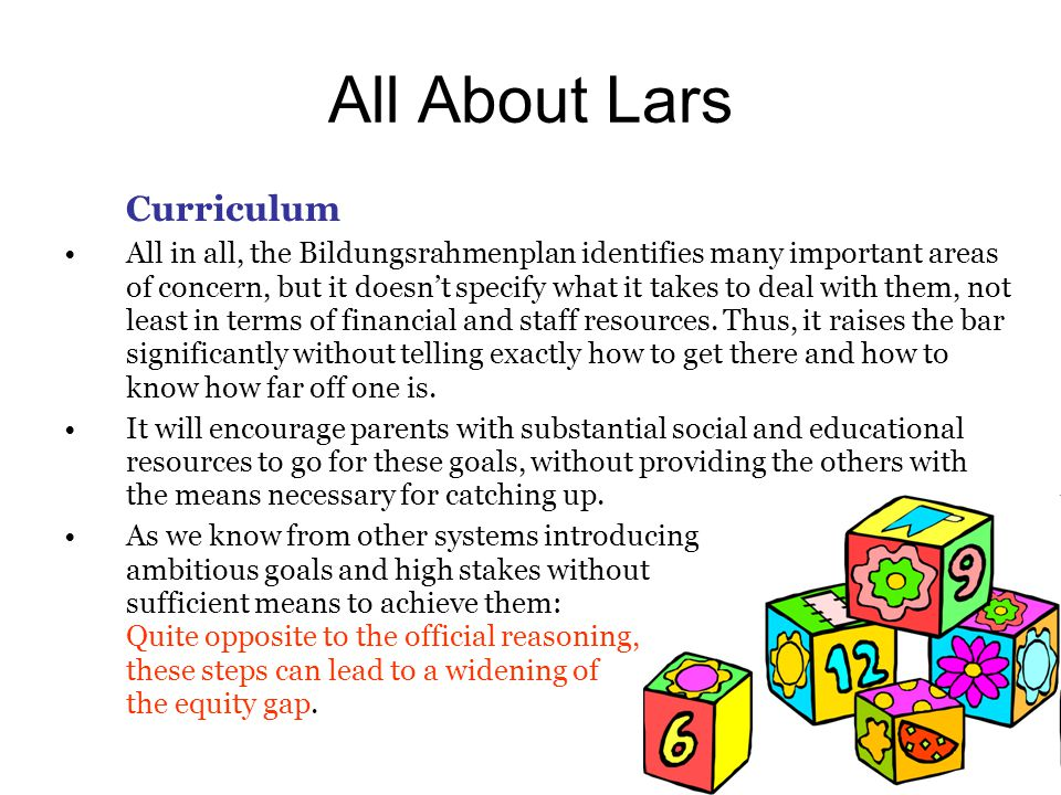 All About Lars Curriculum All in all, the Bildungsrahmenplan identifies many important areas of concern, but it doesn't specify what it takes to deal with them, not least in terms of financial and staff resources.