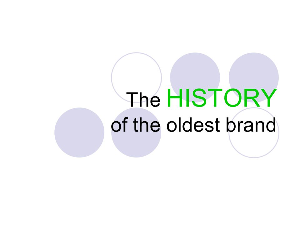 The HISTORY of the oldest brand