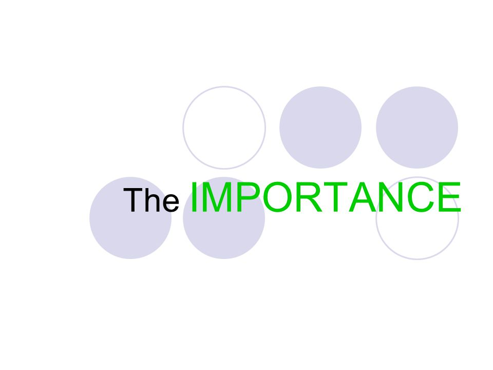 The IMPORTANCE