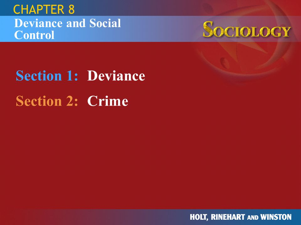 CHAPTER 8 Section 1:Deviance Section 2:Crime Deviance and Social Control