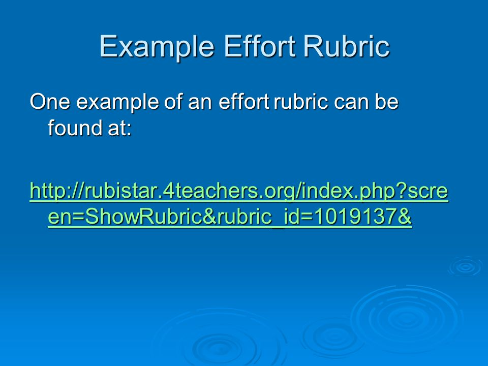 Example Effort Rubric One example of an effort rubric can be found at: http://rubistar.4teachers.org/index.php scre en=ShowRubric&rubric_id=1019137& http://rubistar.4teachers.org/index.php scre en=ShowRubric&rubric_id=1019137&