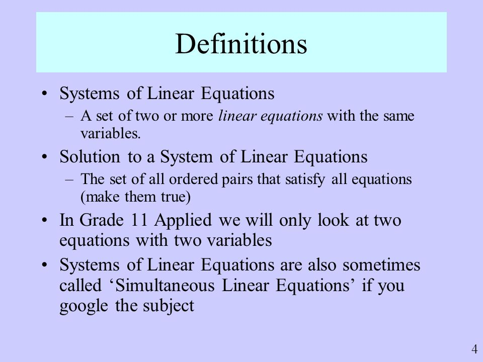 4 Definitions Systems of Linear Equations –A set of two or more linear equations with the same variables. Solution to a System of Linear Equations –Th
