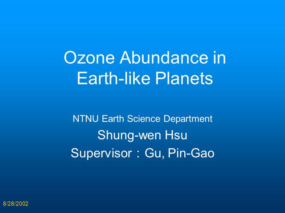 8/28/2002 Ozone Abundance in Earth-like Planets NTNU Earth Science Department Shung-wen Hsu Supervisor : Gu, Pin-Gao