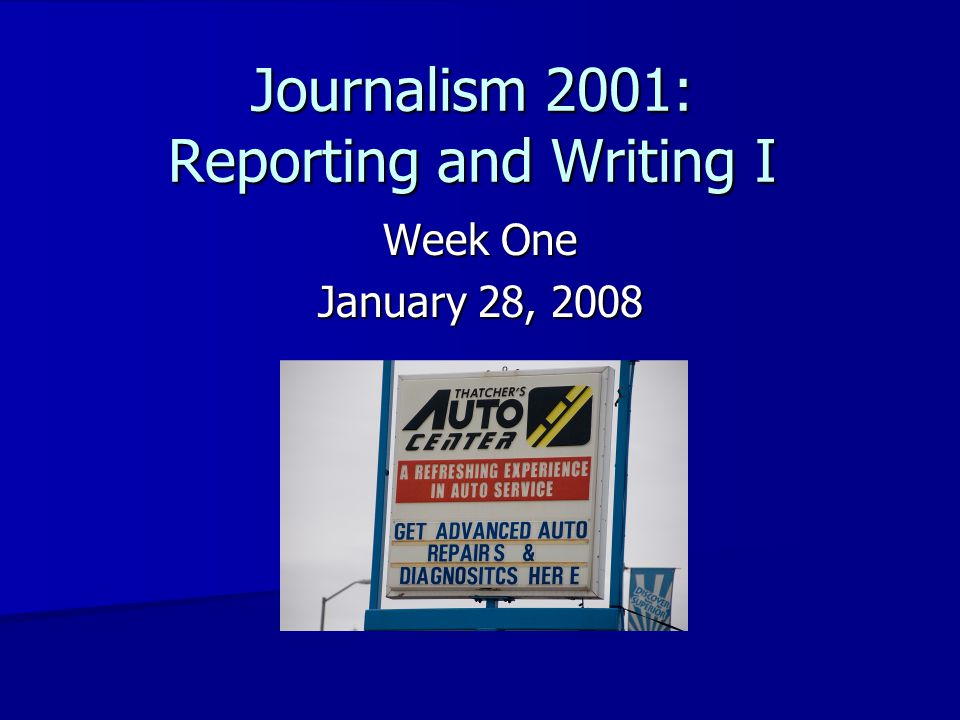 Journalism 2001: Reporting and Writing I Week One January 28, 2008