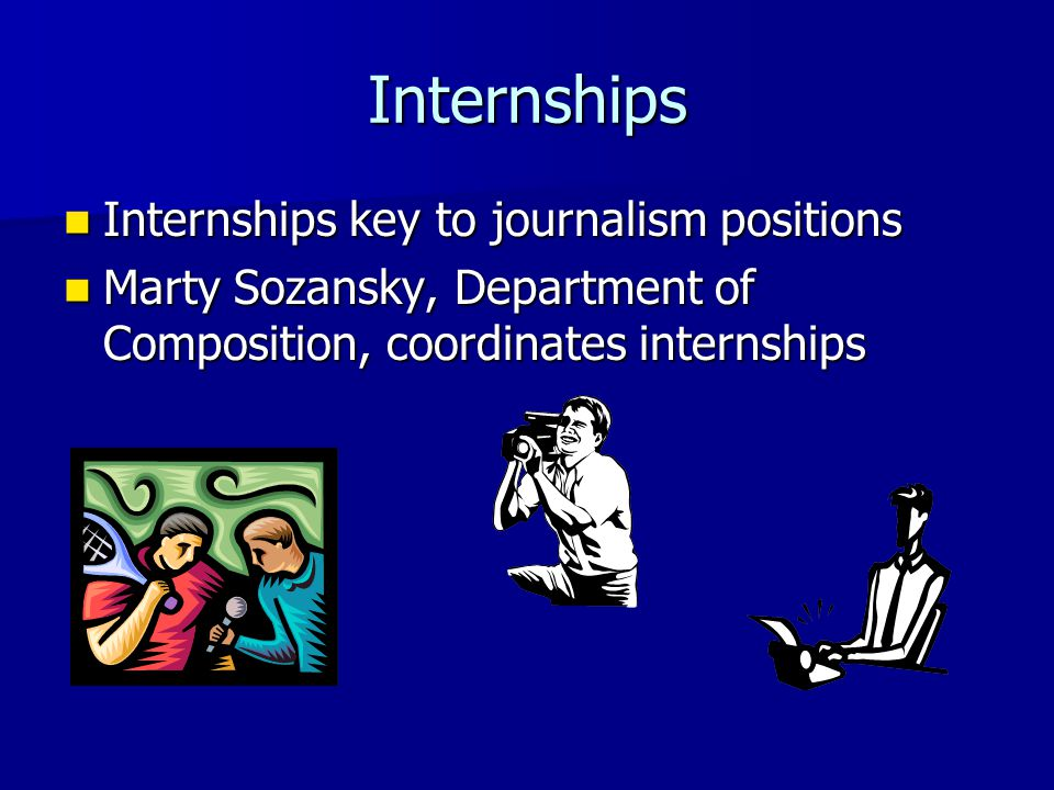Internships Internships key to journalism positions Internships key to journalism positions Marty Sozansky, Department of Composition, coordinates internships Marty Sozansky, Department of Composition, coordinates internships