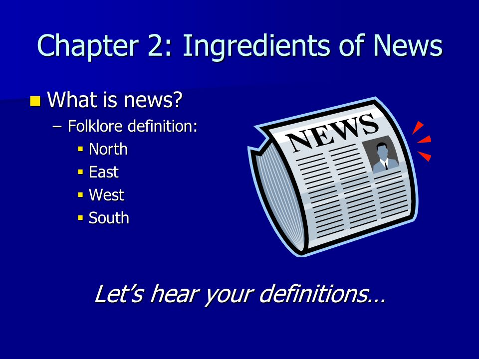 Chapter 2: Ingredients of News What is news. What is news.