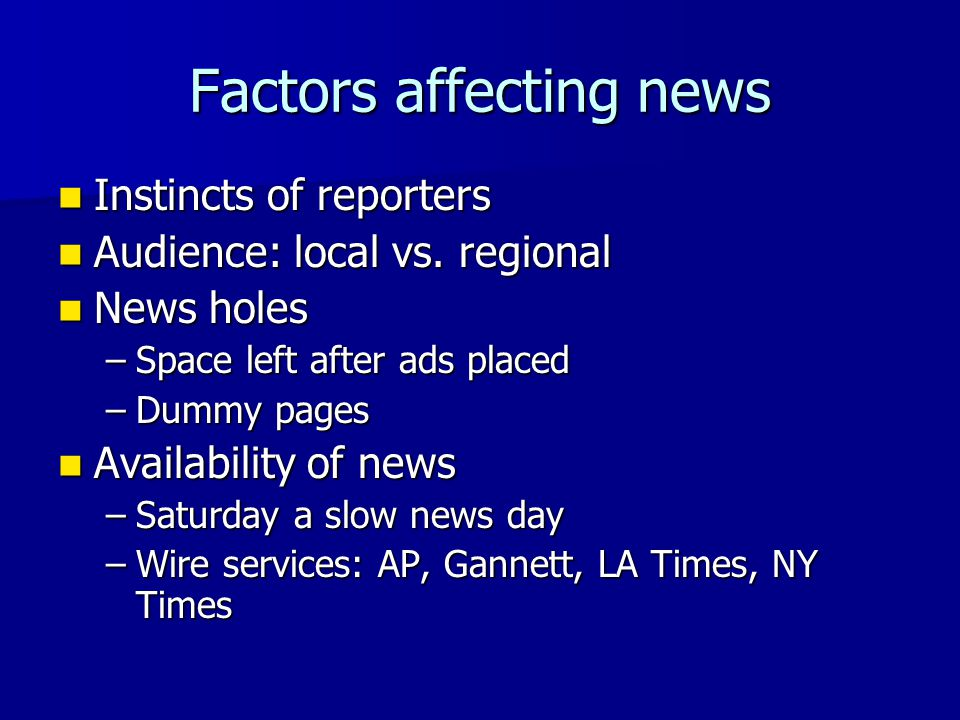 Factors affecting news Instincts of reporters Instincts of reporters Audience: local vs.