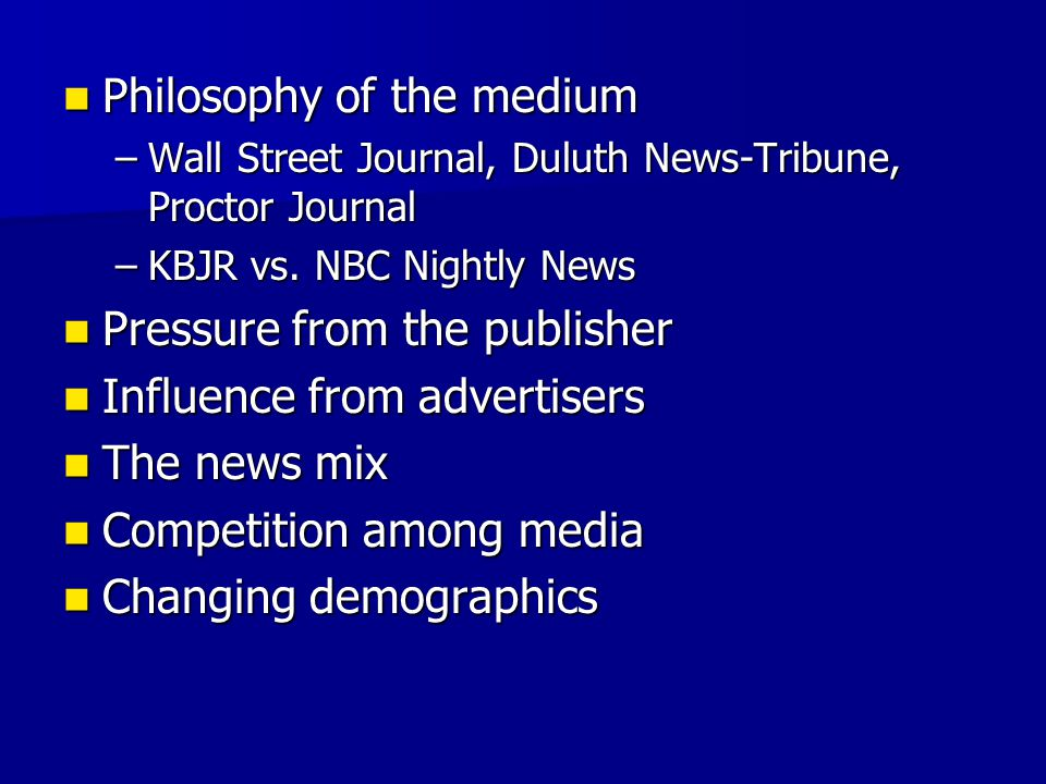 Philosophy of the medium Philosophy of the medium –Wall Street Journal, Duluth News-Tribune, Proctor Journal –KBJR vs.