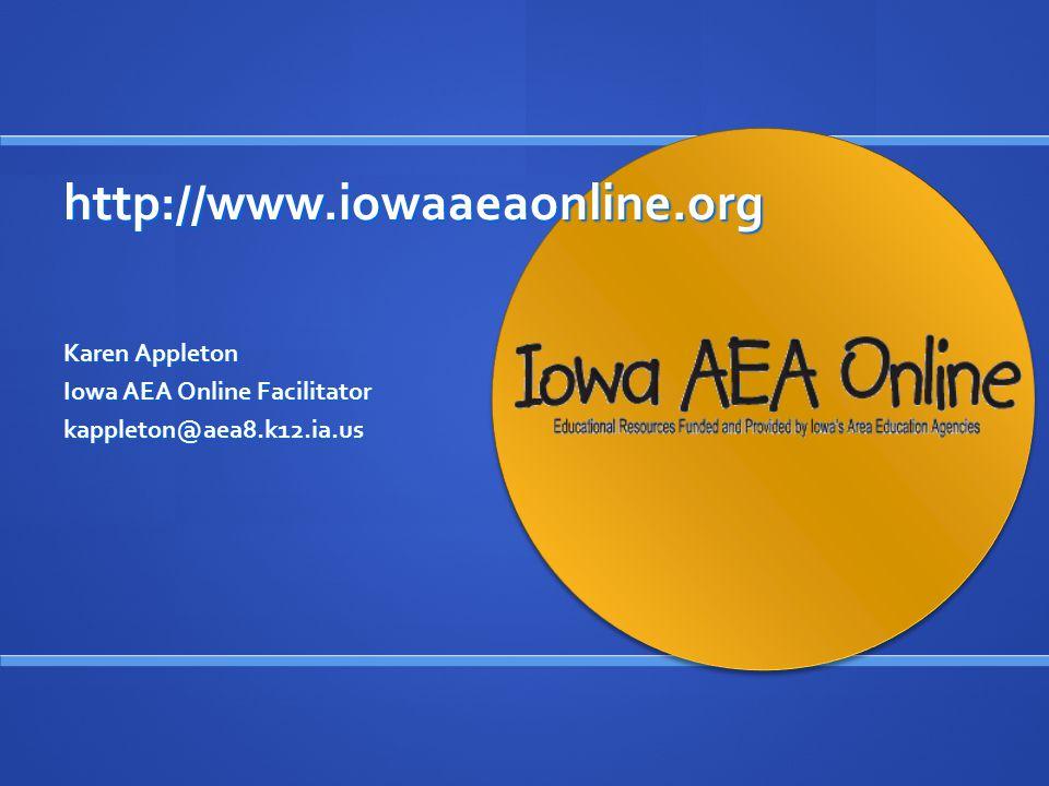 http://www.iowaaeaonline.org Karen Appleton Iowa AEA Online Facilitator kappleton@aea8.k12.ia.us