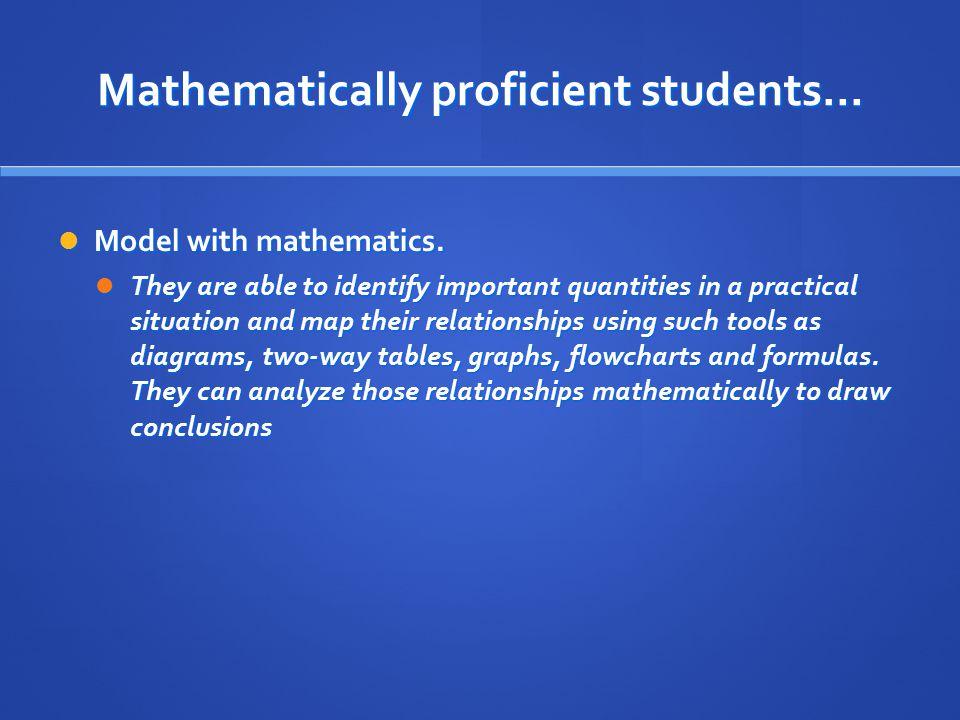 Mathematically proficient students… Model with mathematics.