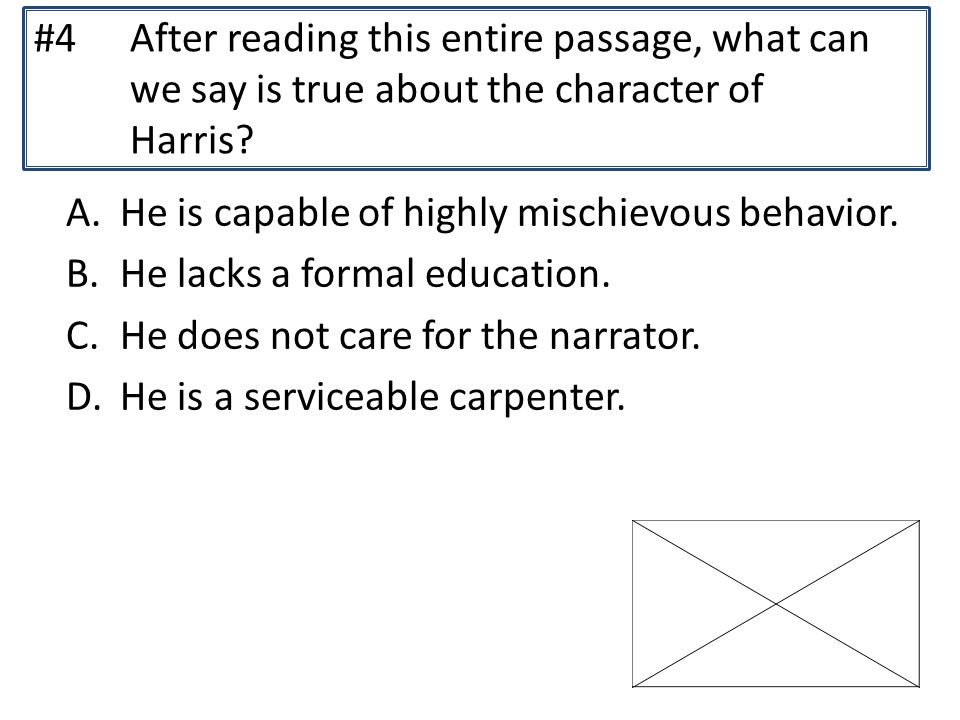 #4 After reading this entire passage, what can we say is true about the character of Harris.