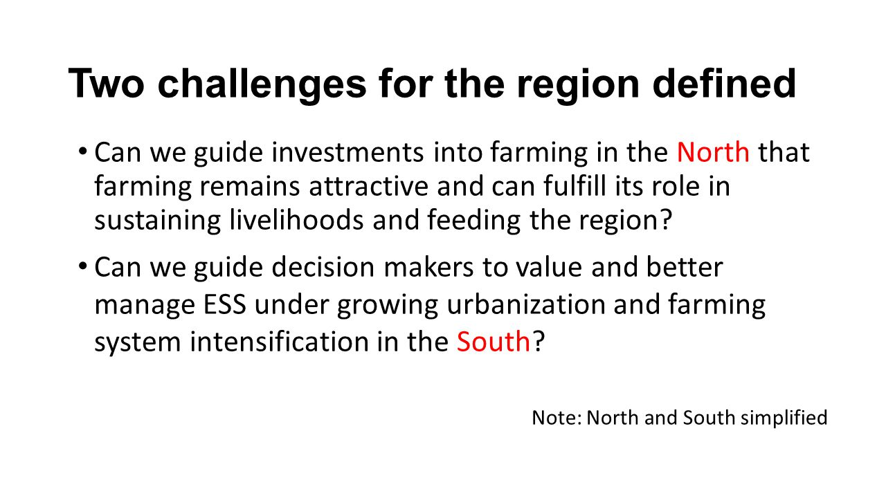 Two challenges for the region defined Can we guide investments into farming in the North that farming remains attractive and can fulfill its role in sustaining livelihoods and feeding the region.