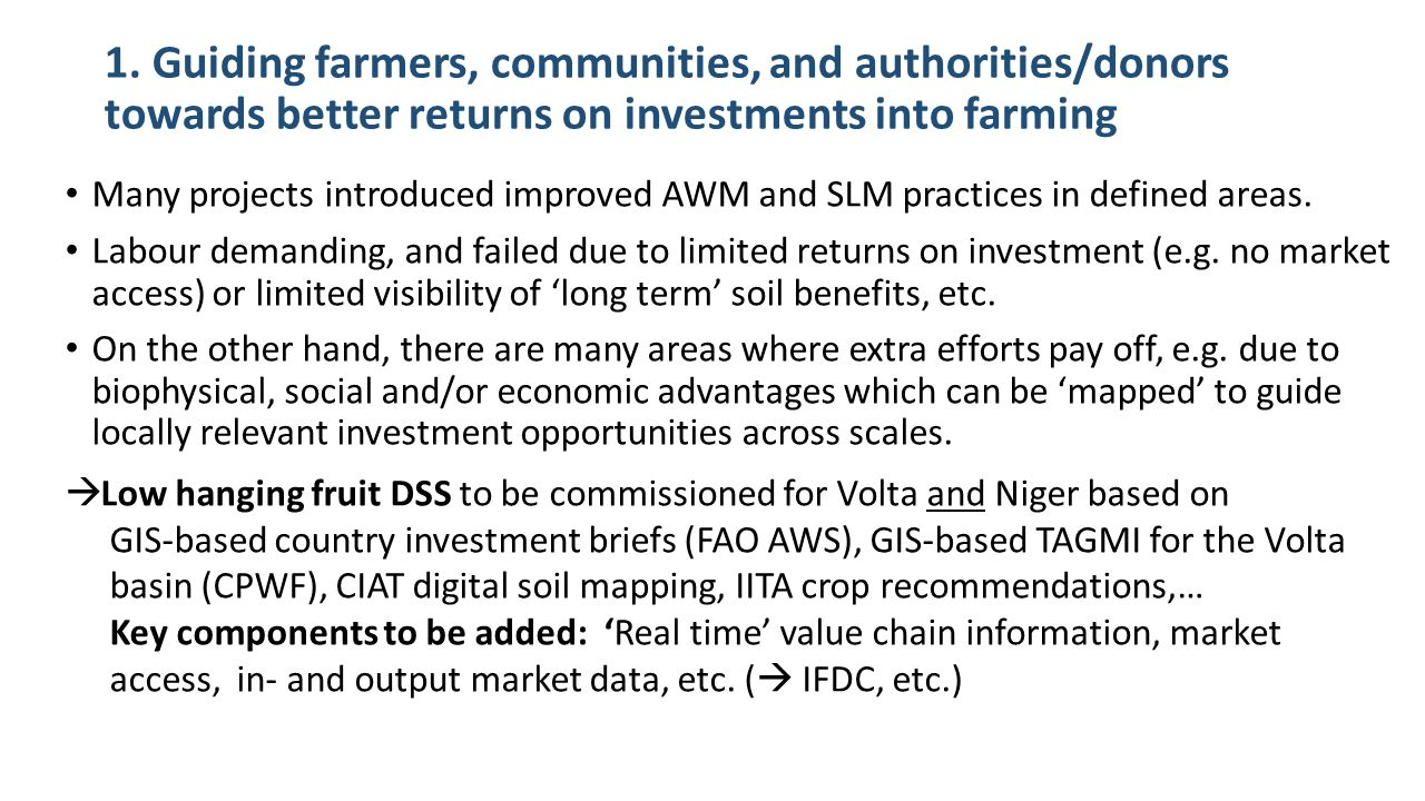 1. Guiding farmers, communities, and authorities/donors towards better returns on investments into farming Many projects introduced improved AWM and S