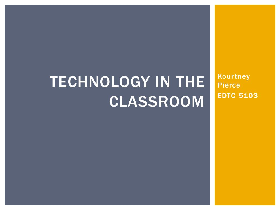 Kourtney Pierce EDTC 5103 TECHNOLOGY IN THE CLASSROOM